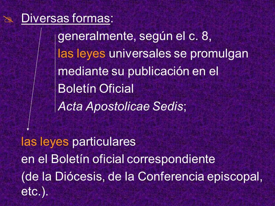 Diversas formas: generalmente, según el c. 8, las leyes universales se promulgan mediante su publicación en el Boletín Oficial Acta Apostolicae Sedis;