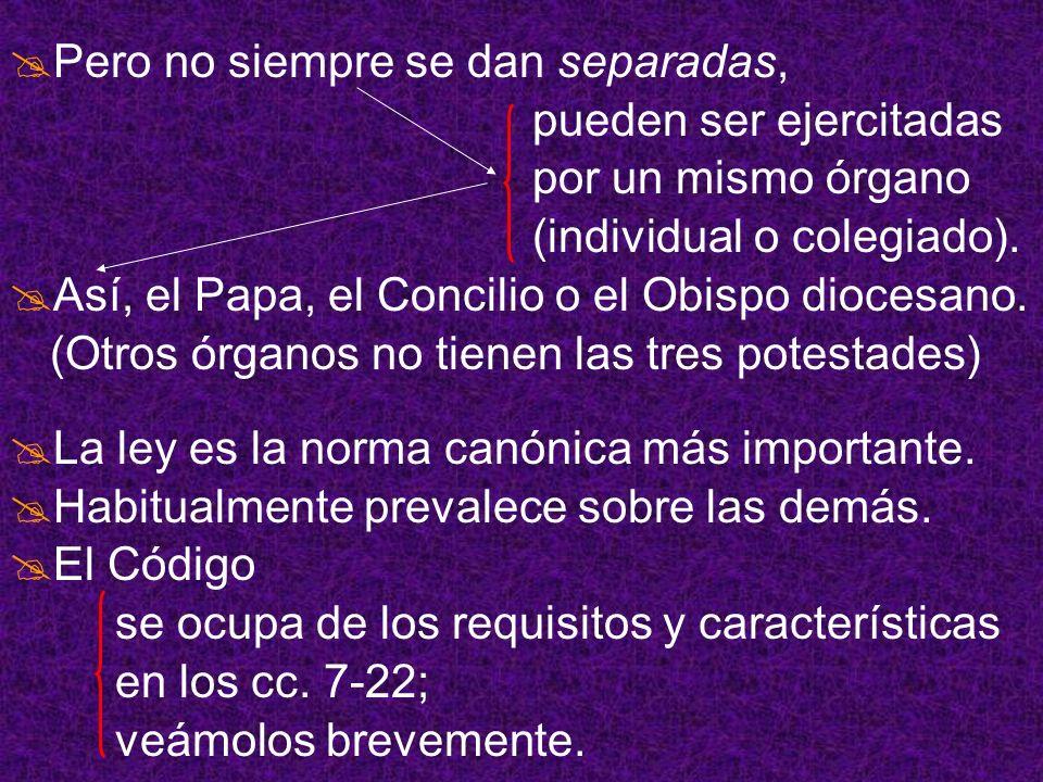Pero no siempre se dan separadas, pueden ser ejercitadas por un mismo órgano (individual o colegiado). Así, el Papa, el Concilio o el Obispo diocesano