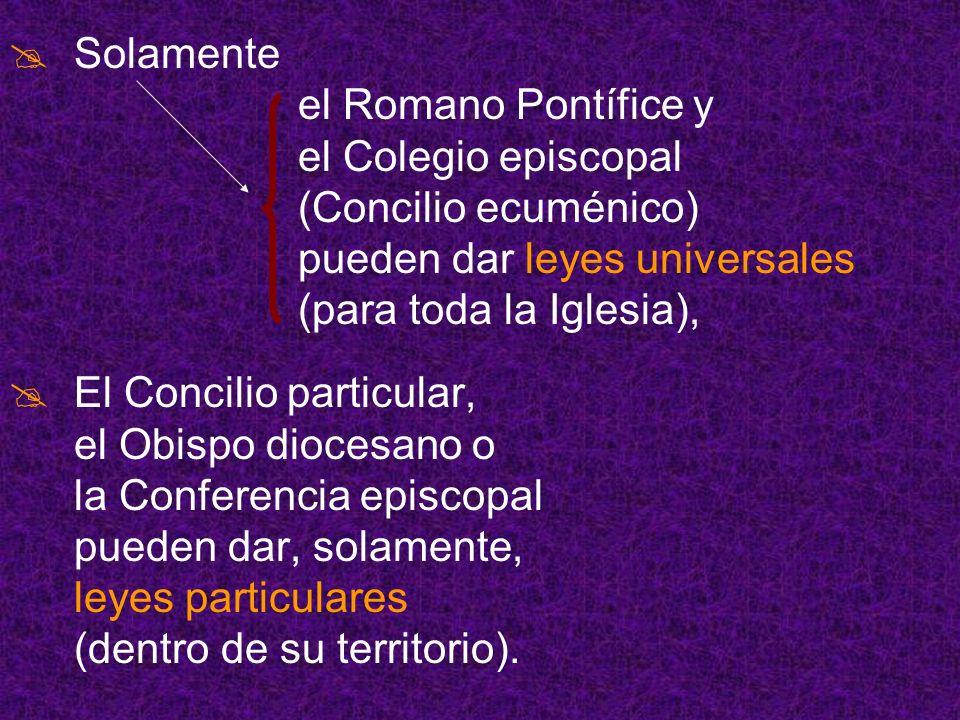 Solamente el Romano Pontífice y el Colegio episcopal (Concilio ecuménico) pueden dar leyes universales (para toda la Iglesia), El Concilio particular,