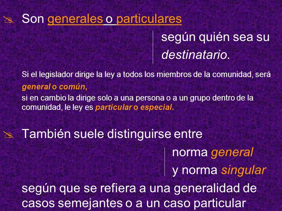 Son generales o particulares según quién sea su destinatario. Si el legislador dirige la ley a todos los miembros de la comunidad, será general o comú
