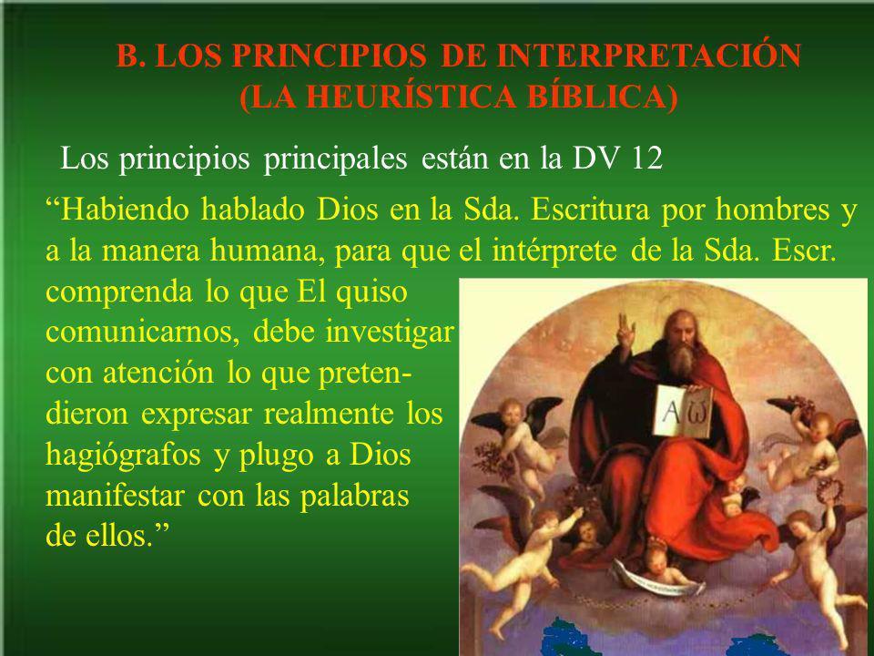 B. LOS PRINCIPIOS DE INTERPRETACIÓN (LA HEURÍSTICA BÍBLICA) Los principios principales están en la DV 12 Habiendo hablado Dios en la Sda. Escritura po