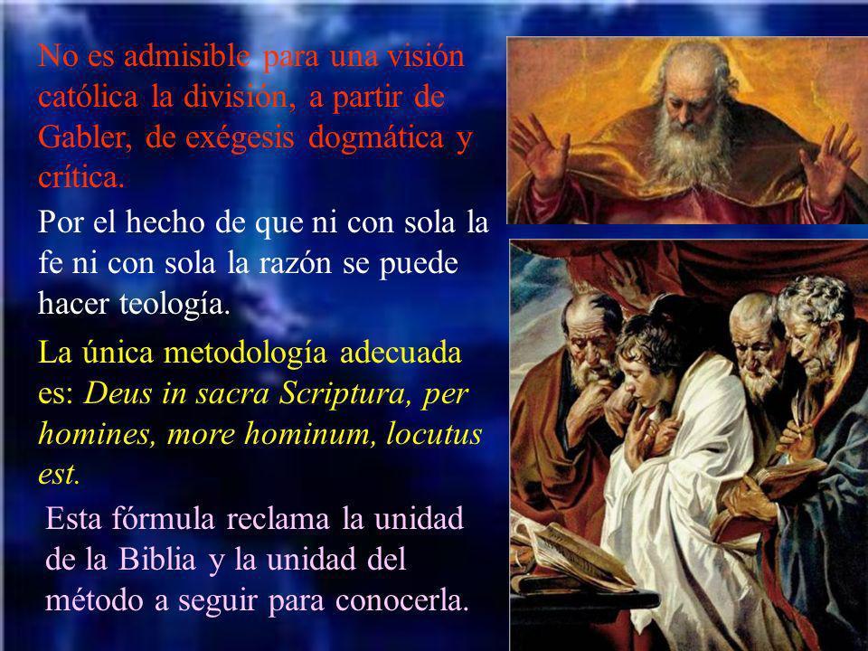 No es admisible para una visión católica la división, a partir de Gabler, de exégesis dogmática y crítica. Por el hecho de que ni con sola la fe ni co