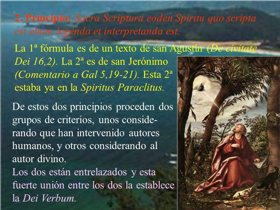2. Principio: Sacra Scriptura eoden Spiritu quo scripta est etiam legenda et interpretanda est. La 1ª fórmula es de un texto de san Agustín (De civita