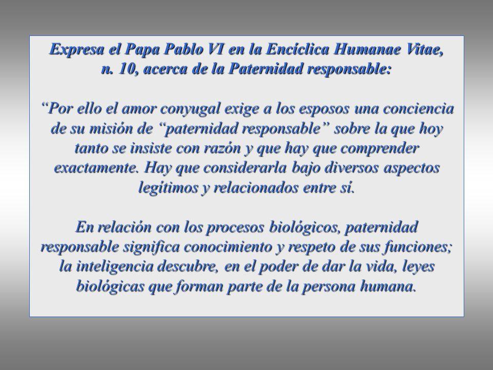 Expresa el Papa Pablo VI en la Encíclica Humanae Vitae, n.