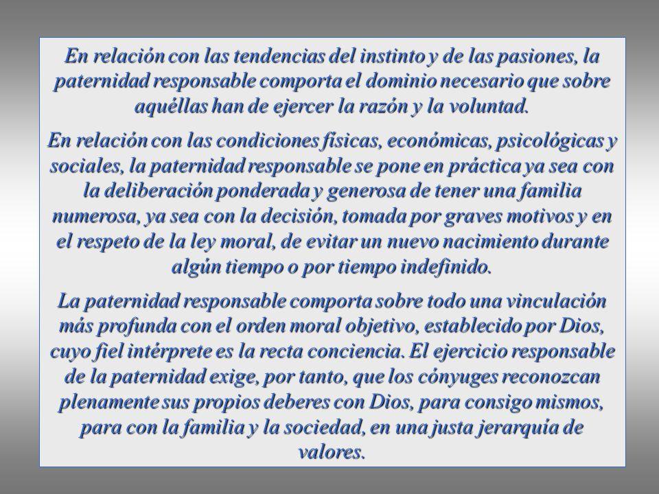 En relación con las tendencias del instinto y de las pasiones, la paternidad responsable comporta el dominio necesario que sobre aquéllas han de ejercer la razón y la voluntad.
