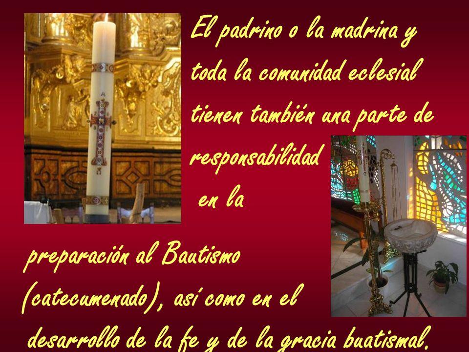 El padrino o la madrina y toda la comunidad eclesial tienen también una parte de responsabilidad en la preparación al Bautismo (catecumenado), así com