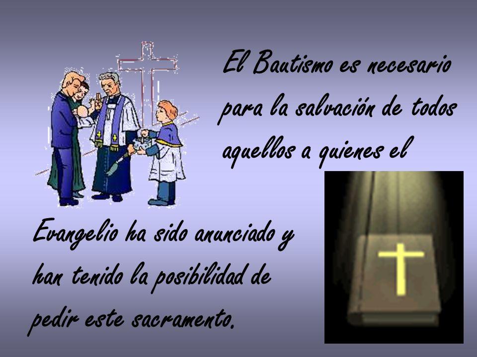 El Bautismo es necesario para la salvación de todos aquellos a quienes el Evangelio ha sido anunciado y han tenido la posibilidad de pedir este sacram