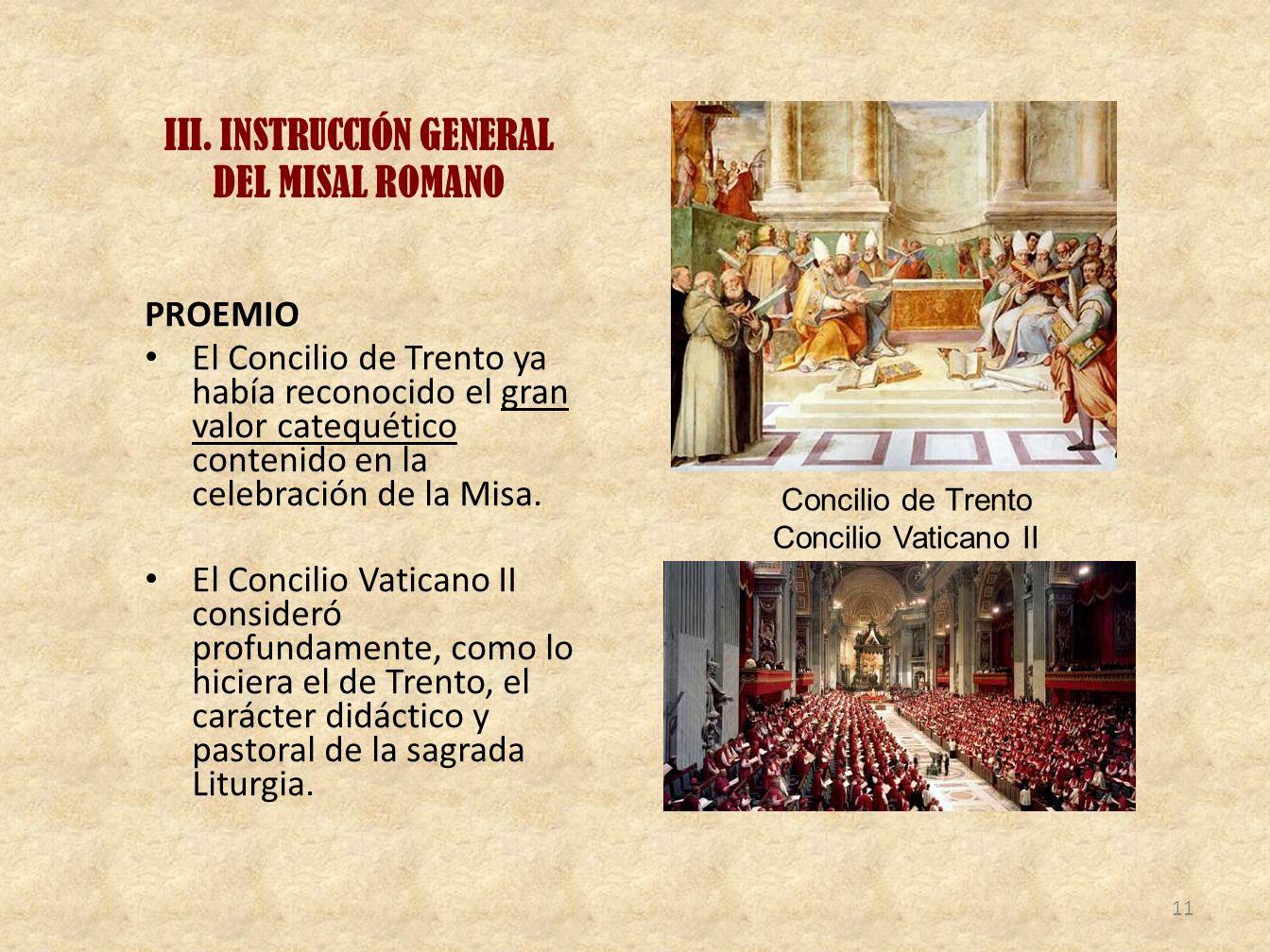 III. INSTRUCCIÓN GENERAL DEL MISAL ROMANO PROEMIO El Concilio de Trento ya había reconocido el gran valor catequético contenido en la celebración de l