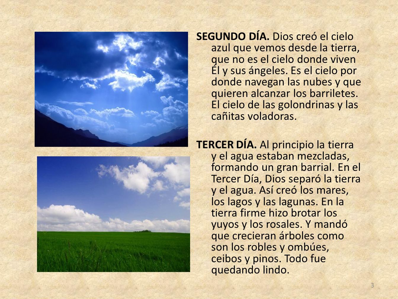 SEGUNDO DÍA. Dios creó el cielo azul que vemos desde la tierra, que no es el cielo donde viven Él y sus ángeles. Es el cielo por donde navegan las nub