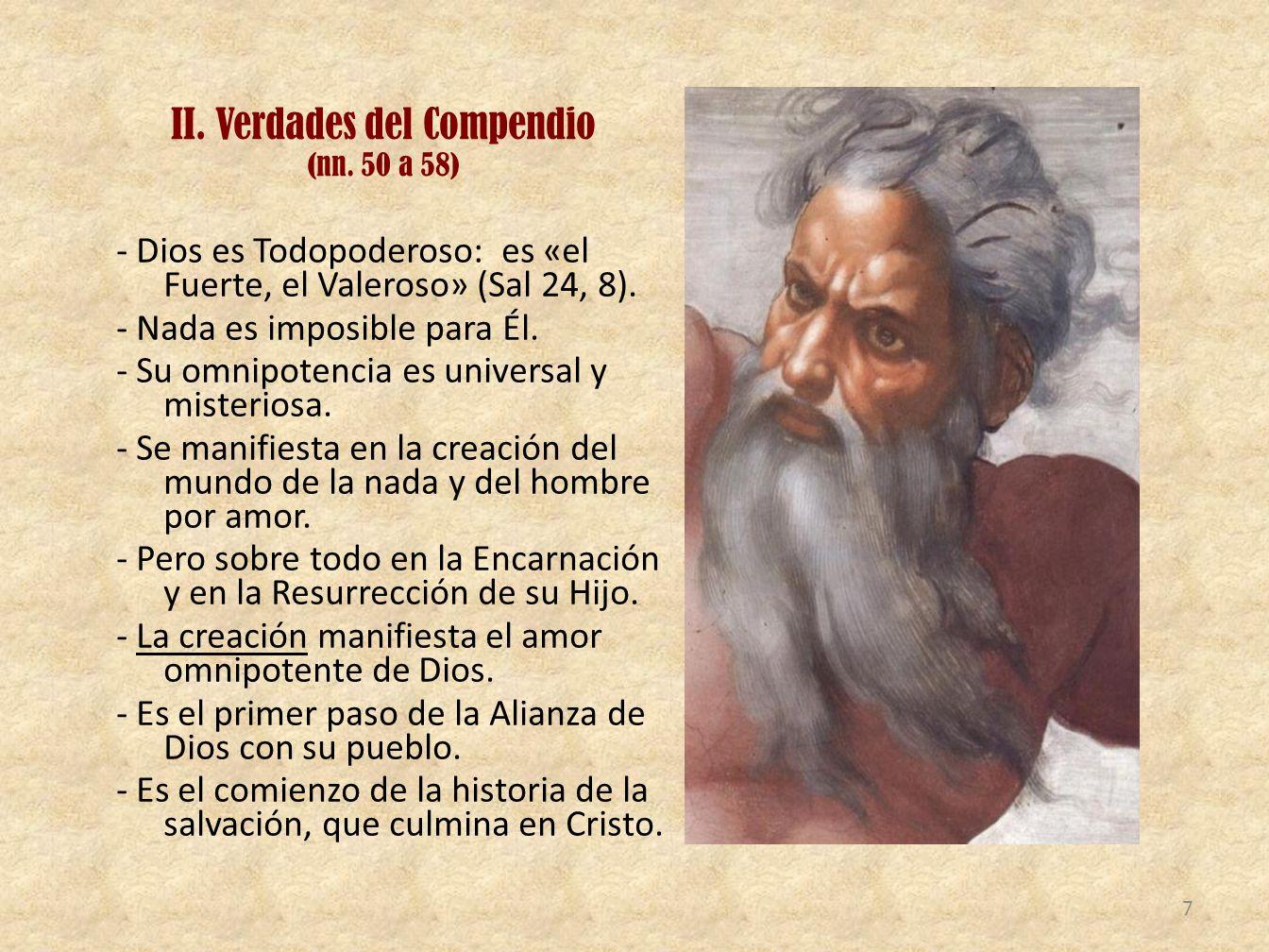 II. Verdades del Compendio (nn. 50 a 58) - Dios es Todopoderoso: es «el Fuerte, el Valeroso» (Sal 24, 8). - Nada es imposible para Él. - Su omnipotenc