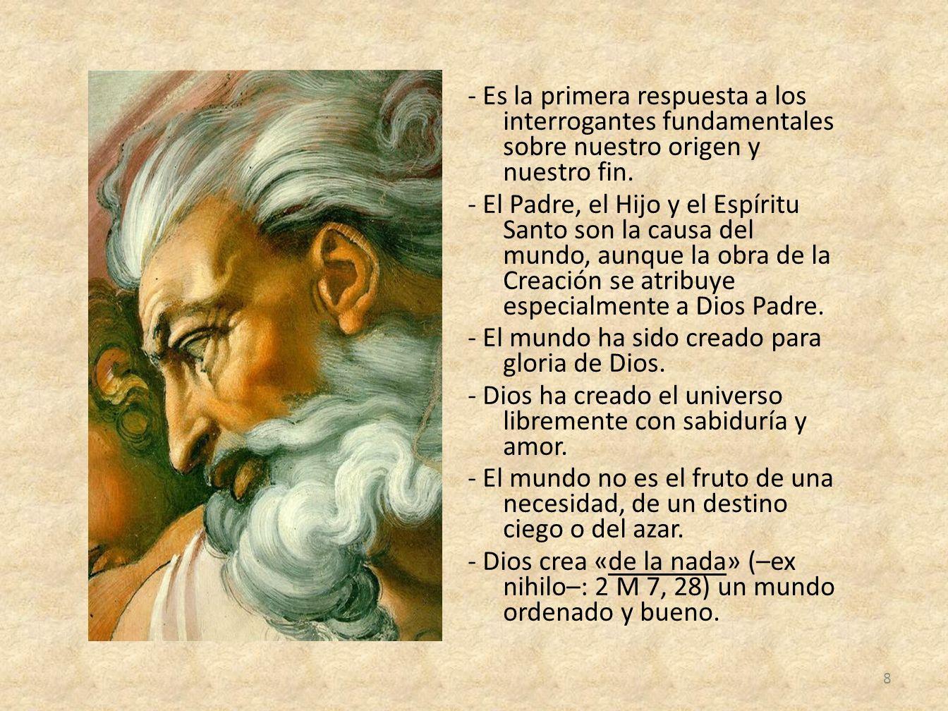 - Es la primera respuesta a los interrogantes fundamentales sobre nuestro origen y nuestro fin. - El Padre, el Hijo y el Espíritu Santo son la causa d