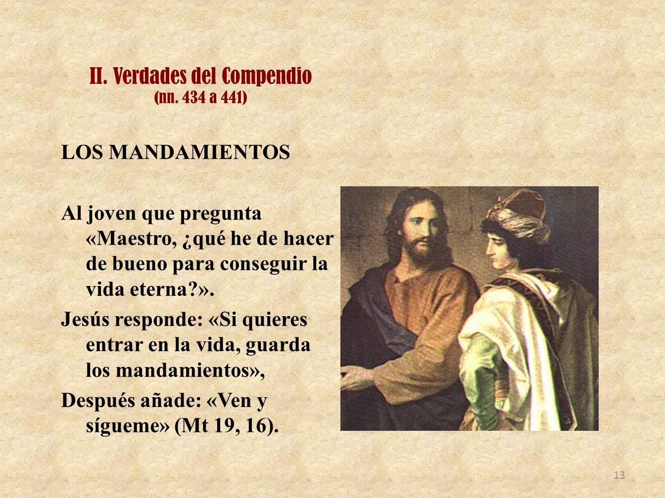 II. Verdades del Compendio (nn. 434 a 441) LOS MANDAMIENTOS Al joven que pregunta «Maestro, ¿qué he de hacer de bueno para conseguir la vida eterna?».