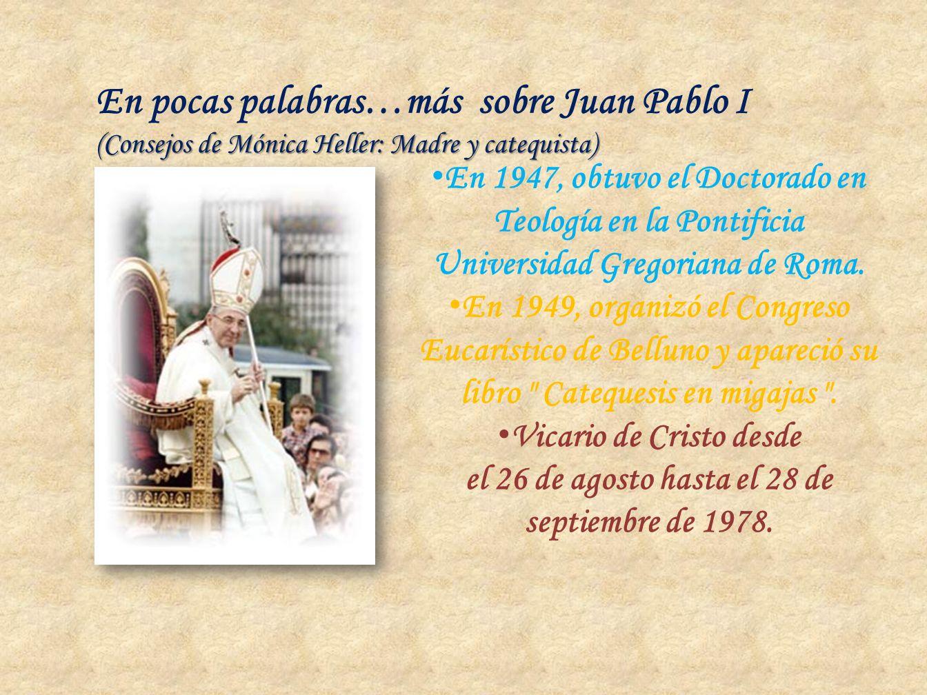 (Consejos de Mónica Heller: Madre y catequista) En pocas palabras…más sobre Juan Pablo I (Consejos de Mónica Heller: Madre y catequista) En 1947, obtu
