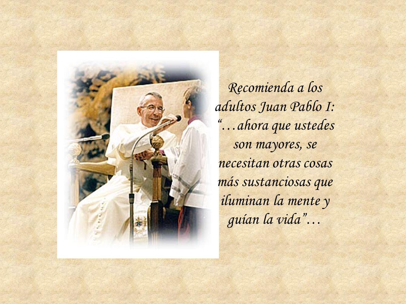 Recomienda a los adultos Juan Pablo I: …ahora que ustedes son mayores, se necesitan otras cosas más sustanciosas que iluminan la mente y guían la vida