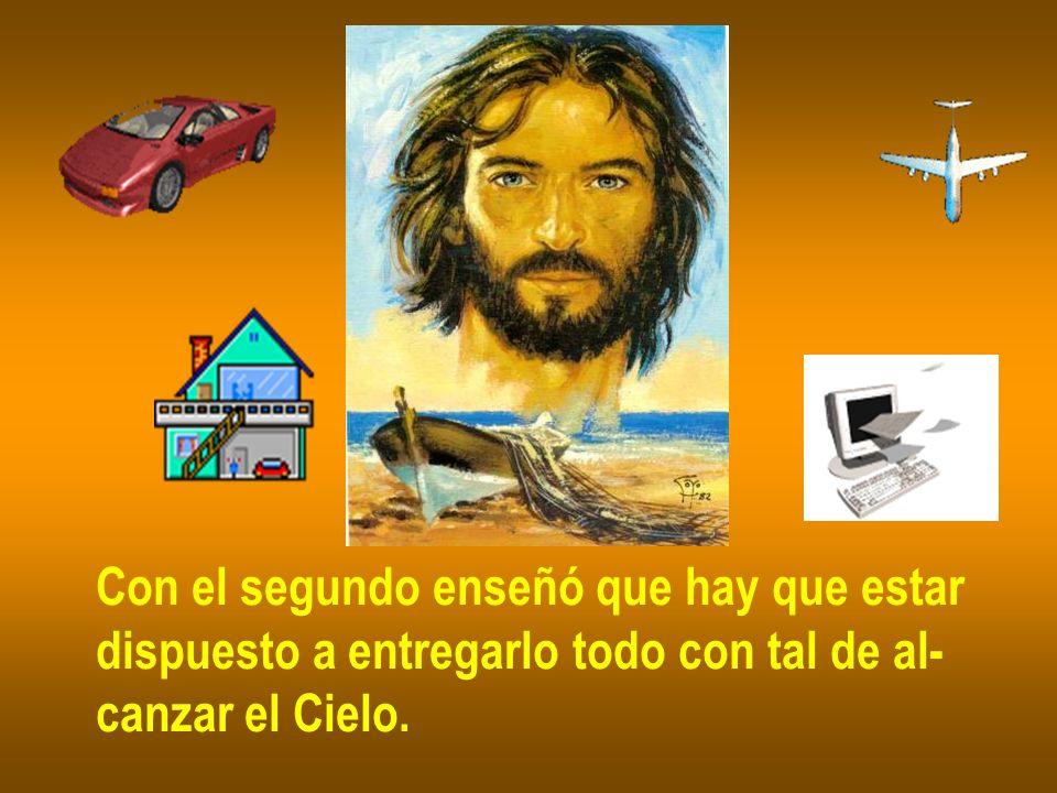 Con el segundo enseñó que hay que estar dispuesto a entregarlo todo con tal de al- canzar el Cielo.