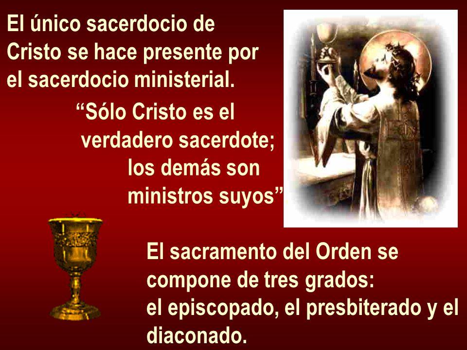 El único sacerdocio de Cristo se hace presente por el sacerdocio ministerial. Sólo Cristo es el verdadero sacerdote; los demás son ministros suyos. El