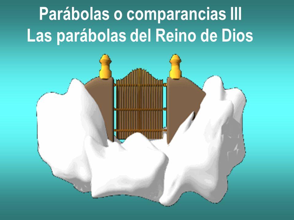 Parábolas o comparancias lll Las parábolas del Reino de Dios