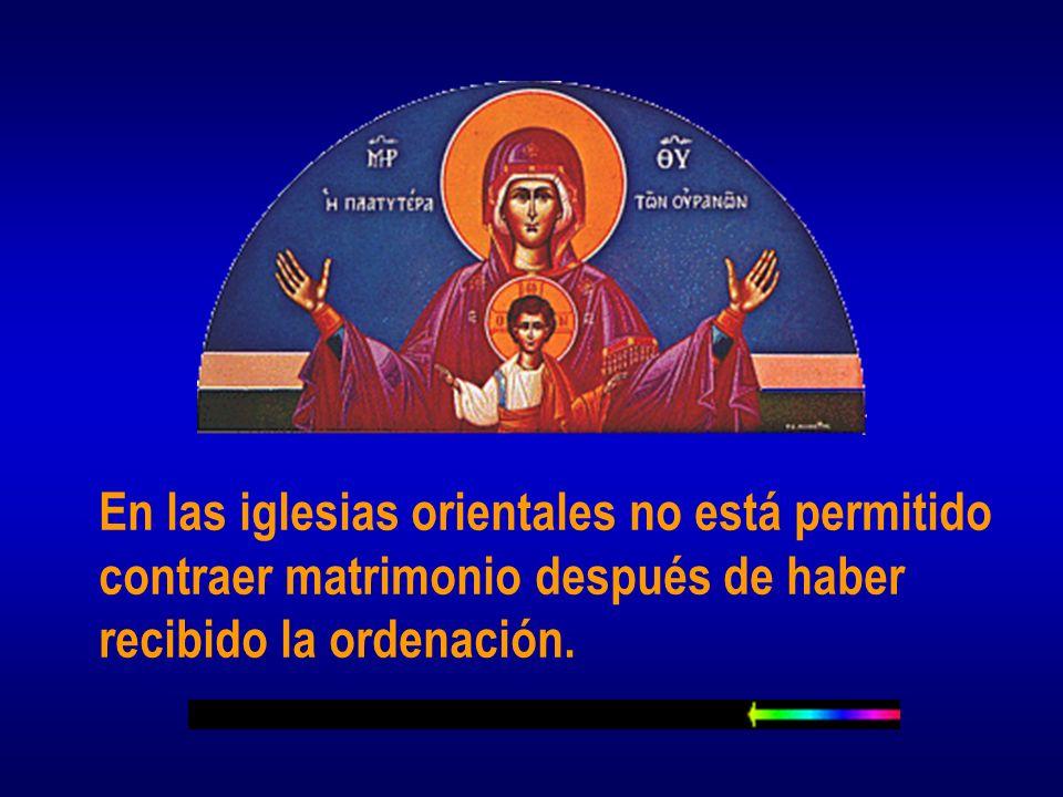 En las iglesias orientales no está permitido contraer matrimonio después de haber recibido la ordenación.