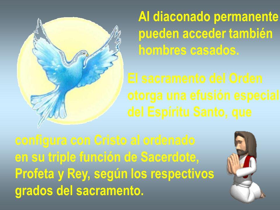 Al diaconado permanente pueden acceder también hombres casados. El sacramento del Orden otorga una efusión especial del Espíritu Santo, que configura