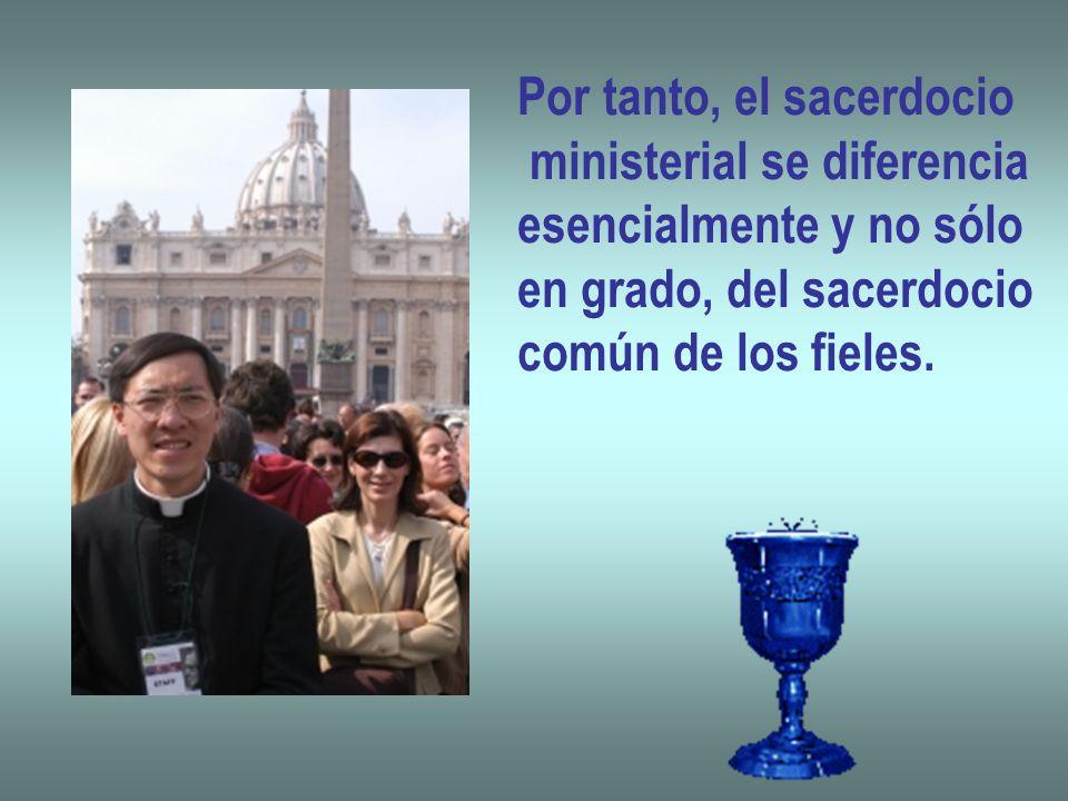 Por tanto, el sacerdocio ministerial se diferencia esencialmente y no sólo en grado, del sacerdocio común de los fieles.