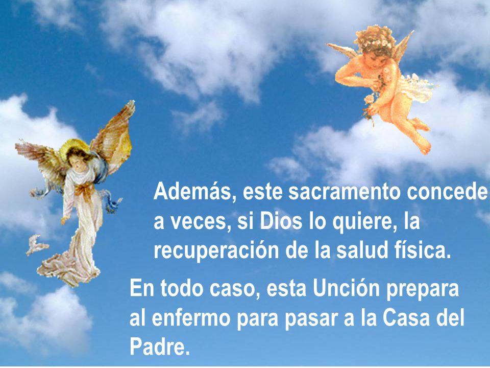 Además, este sacramento concede a veces, si Dios lo quiere, la recuperación de la salud física. En todo caso, esta Unción prepara al enfermo para pasa