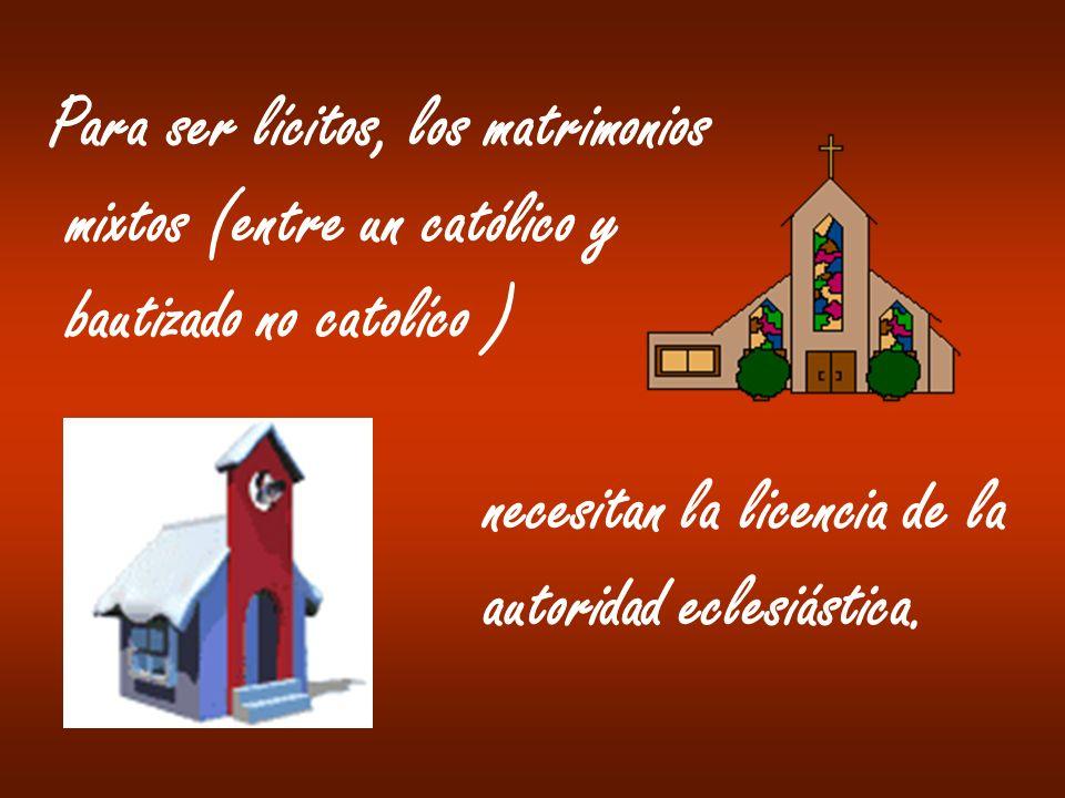 Para ser lícitos, los matrimonios mixtos (entre un católico y bautizado no catolíco ) necesitan la licencia de la autoridad eclesiástica.
