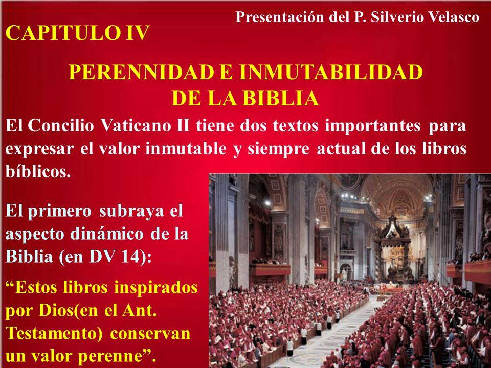CAPITULO IV PERENNIDAD E INMUTABILIDAD DE LA BIBLIA El Concilio Vaticano II tiene dos textos importantes para expresar el valor inmutable y siempre ac