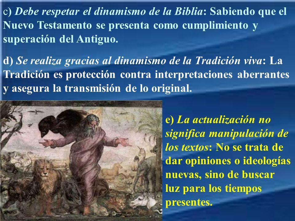 c) Debe respetar el dinamismo de la Biblia: Sabiendo que el Nuevo Testamento se presenta como cumplimiento y superación del Antiguo. d) Se realiza gra