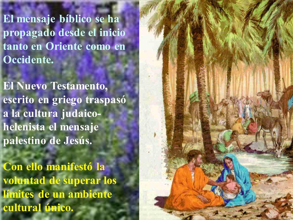El mensaje bíblico se ha propagado desde el inicio tanto en Oriente como en Occidente. El Nuevo Testamento, escrito en griego traspasó a la cultura ju