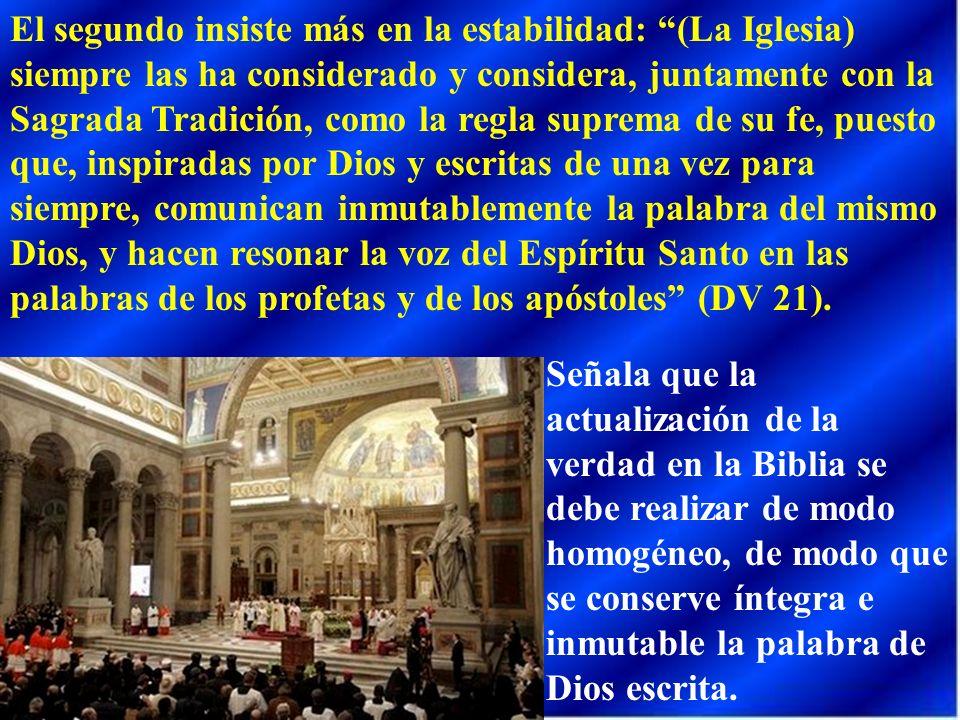 El segundo insiste más en la estabilidad: (La Iglesia) siempre las ha considerado y considera, juntamente con la Sagrada Tradición, como la regla supr
