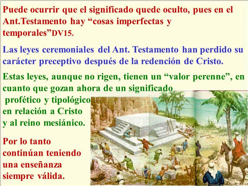 Puede ocurrir que el significado quede oculto, pues en el Ant.Testamento hay cosas imperfectas y temporales DV15. Las leyes ceremoniales del Ant. Test