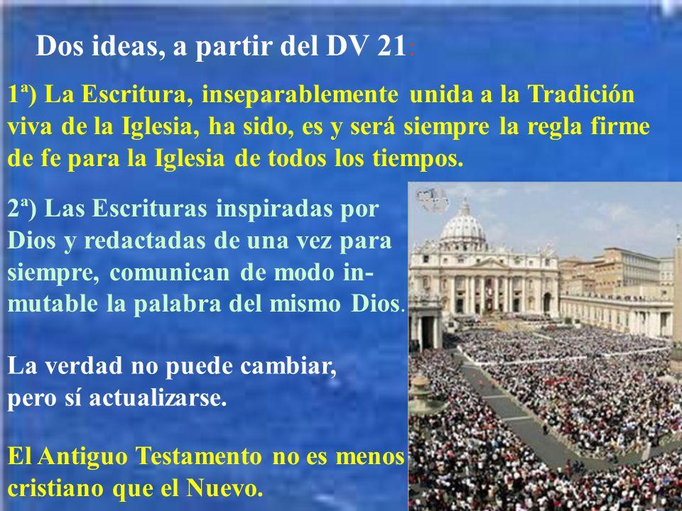Dos ideas, a partir del DV 21 : 1ª) La Escritura, inseparablemente unida a la Tradición viva de la Iglesia, ha sido, es y será siempre la regla firme