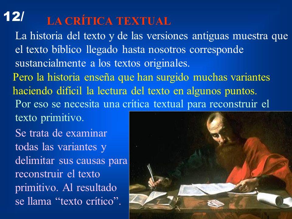 12/ LA CRÍTICA TEXTUAL La historia del texto y de las versiones antiguas muestra que el texto bíblico llegado hasta nosotros corresponde sustancialmen
