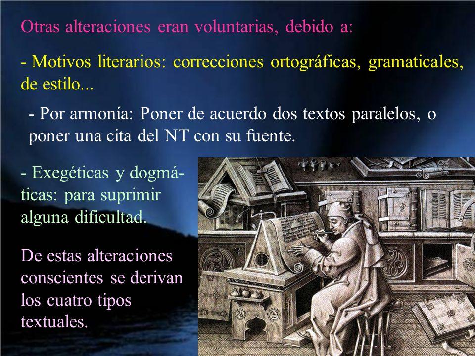 Otras alteraciones eran voluntarias, debido a: - Motivos literarios: correcciones ortográficas, gramaticales, de estilo... - Por armonía: Poner de acu