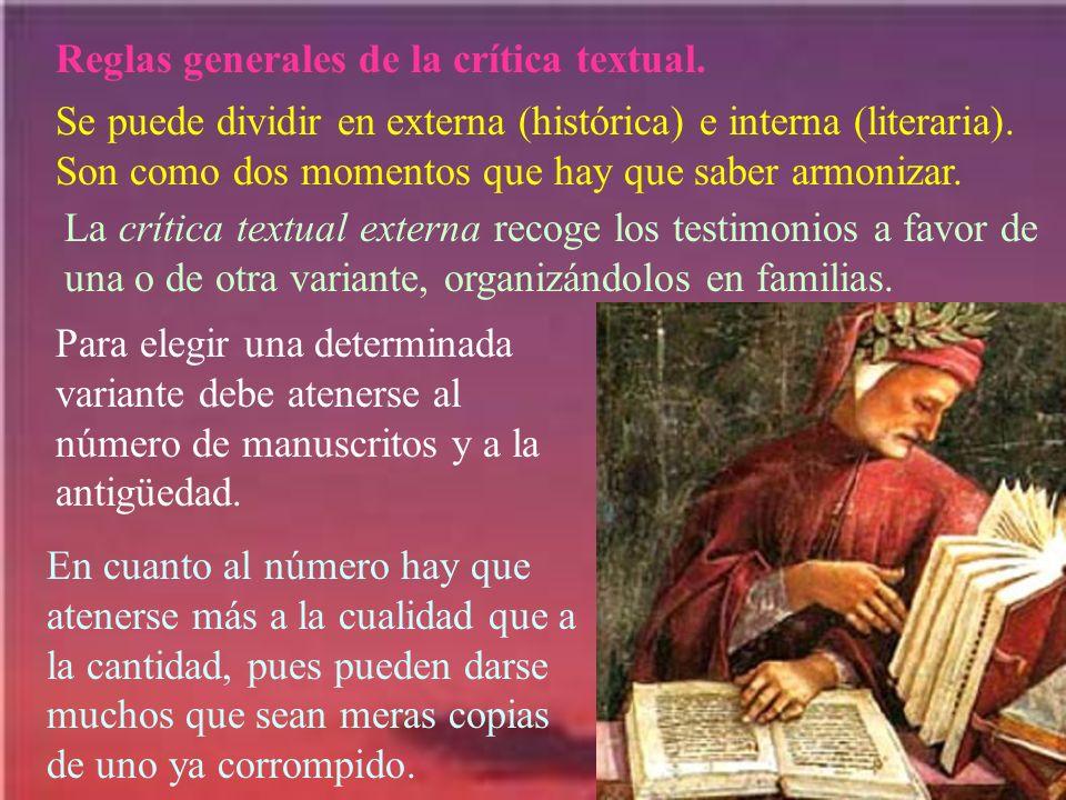Reglas generales de la crítica textual. Se puede dividir en externa (histórica) e interna (literaria). Son como dos momentos que hay que saber armoniz