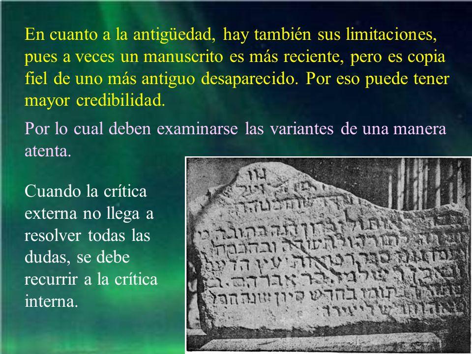En cuanto a la antigüedad, hay también sus limitaciones, pues a veces un manuscrito es más reciente, pero es copia fiel de uno más antiguo desaparecid