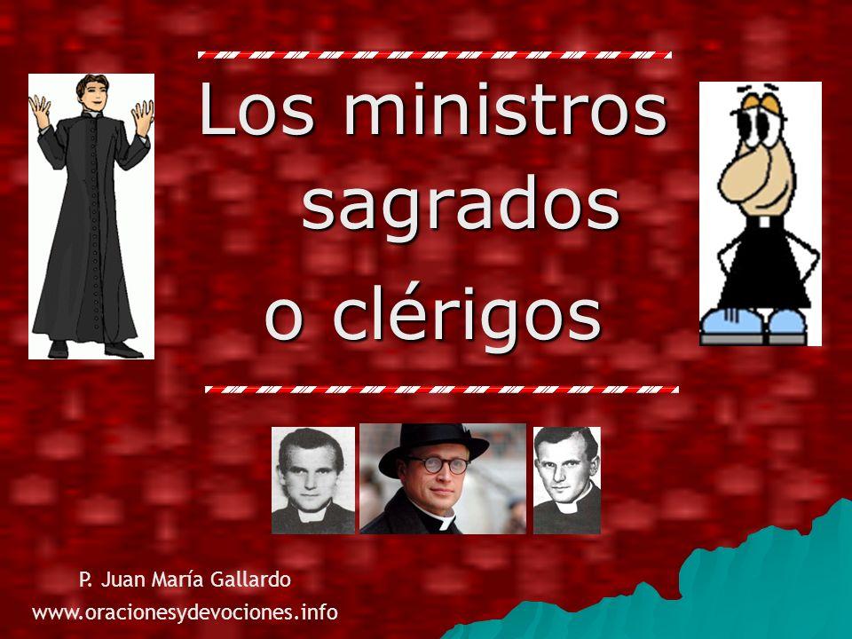 Los ministros sagrados o clérigos P. Juan María Gallardo www.oracionesydevociones.info
