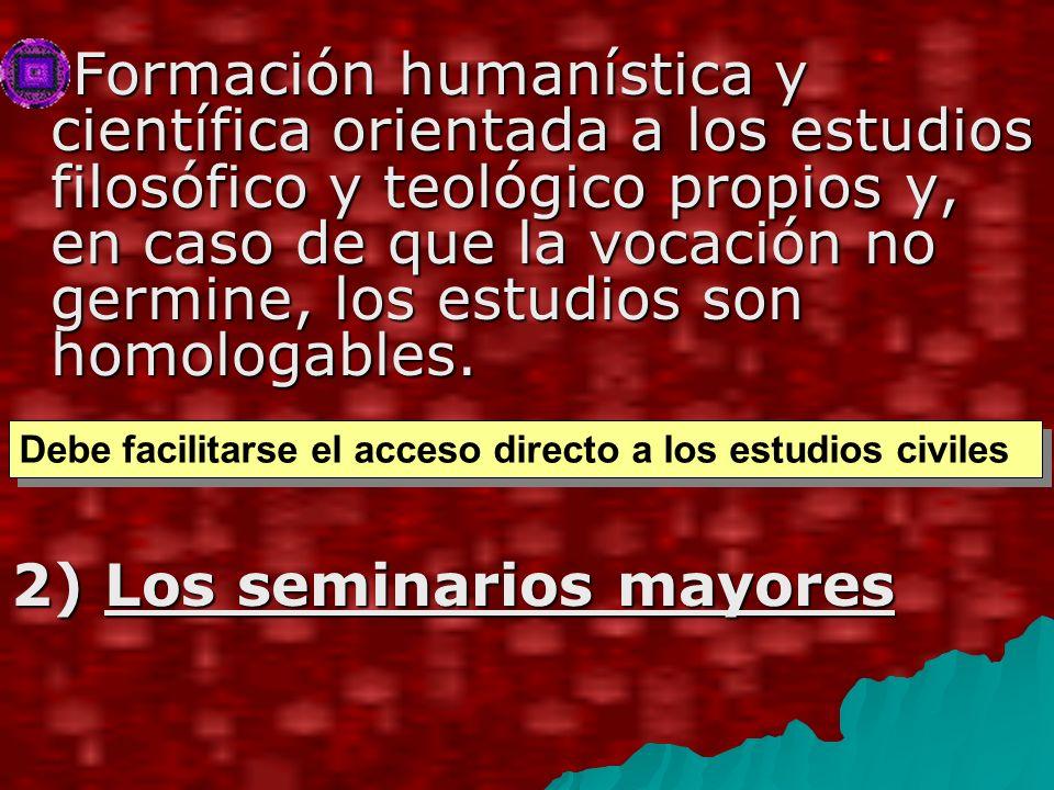 Formación humanística y científica orientada a los estudios filosófico y teológico propios y, en caso de que la vocación no germine, los estudios son homologables.
