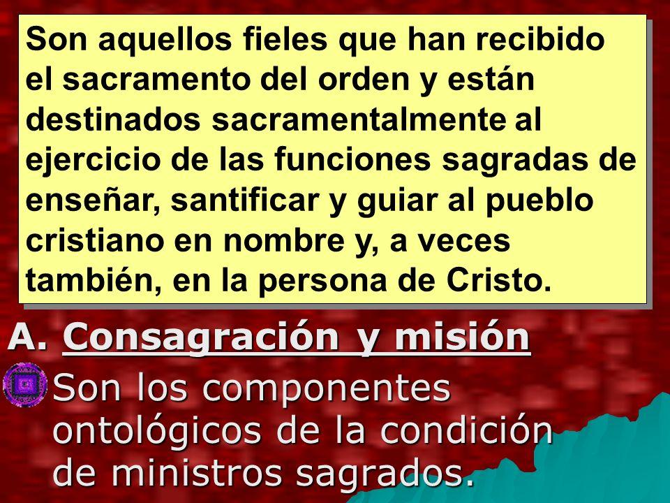 A.Consagración y misión Son los componentes ontológicos de la condición de ministros sagrados.