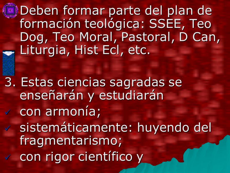 Deben formar parte del plan de formación teológica: SSEE, Teo Dog, Teo Moral, Pastoral, D Can, Liturgia, Hist Ecl, etc.