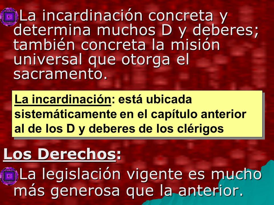 La incardinación concreta y determina muchos D y deberes; también concreta la misión universal que otorga el sacramento.