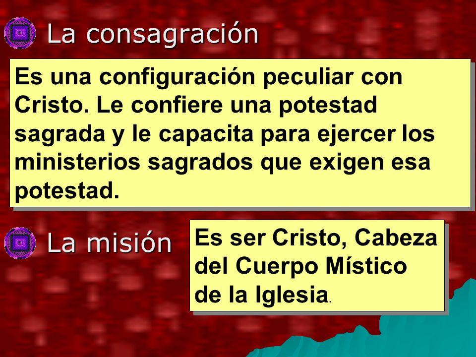 La consagración La consagración La misión La misión Es una configuración peculiar con Cristo.