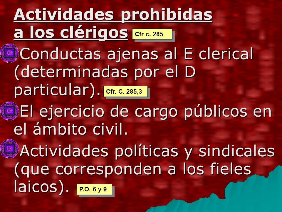Actividades prohibidas a los clérigos Conductas ajenas al E clerical (determinadas por el D particular).