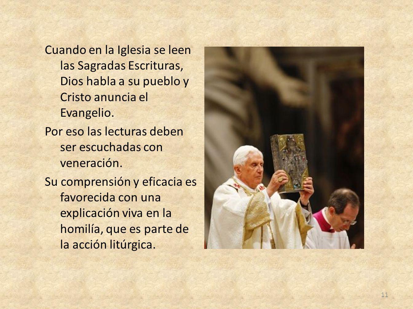 Cuando en la Iglesia se leen las Sagradas Escrituras, Dios habla a su pueblo y Cristo anuncia el Evangelio. Por eso las lecturas deben ser escuchadas