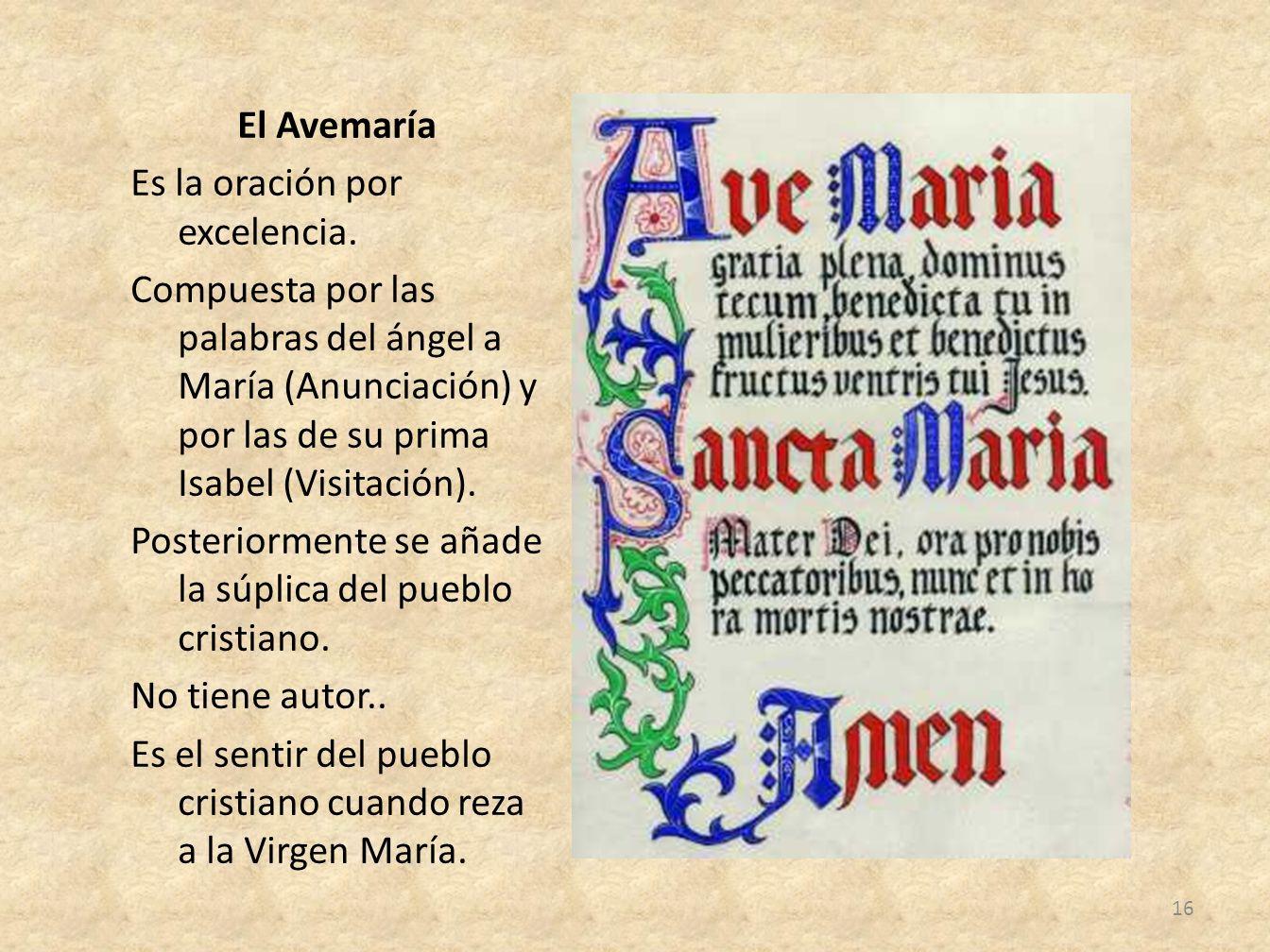 El Avemaría Es la oración por excelencia. Compuesta por las palabras del ángel a María (Anunciación) y por las de su prima Isabel (Visitación). Poster