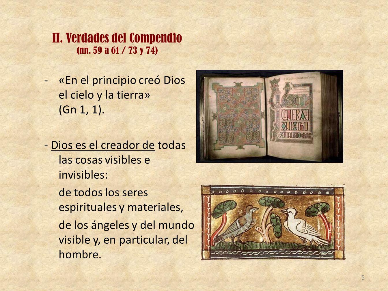 II. Verdades del Compendio (nn. 59 a 61 / 73 y 74) -«En el principio creó Dios el cielo y la tierra» (Gn 1, 1). - Dios es el creador de todas las cosa