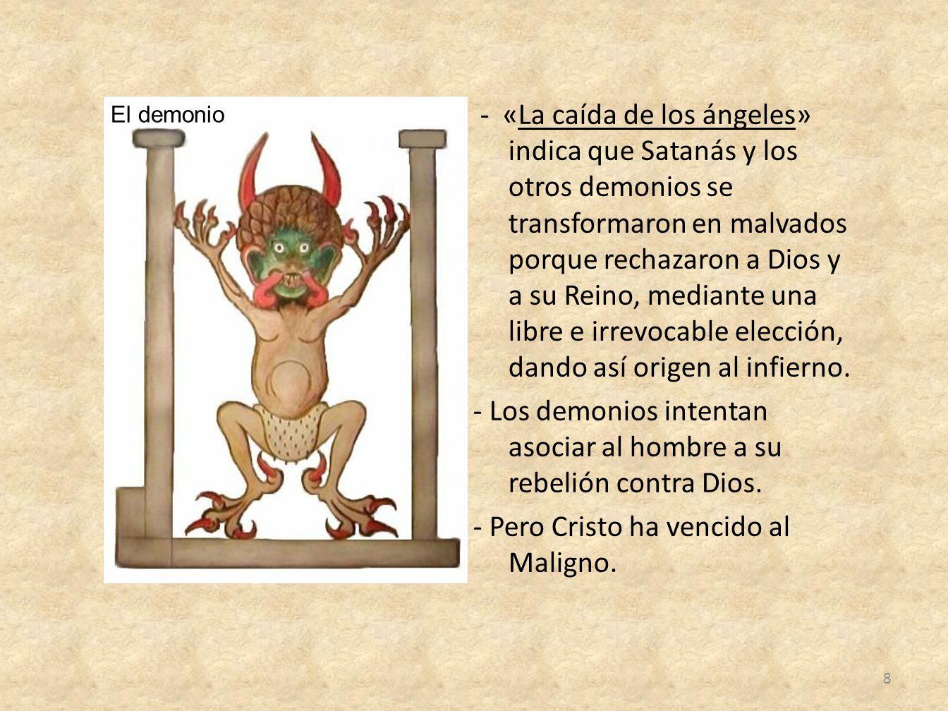 - «La caída de los ángeles» indica que Satanás y los otros demonios se transformaron en malvados porque rechazaron a Dios y a su Reino, mediante una l