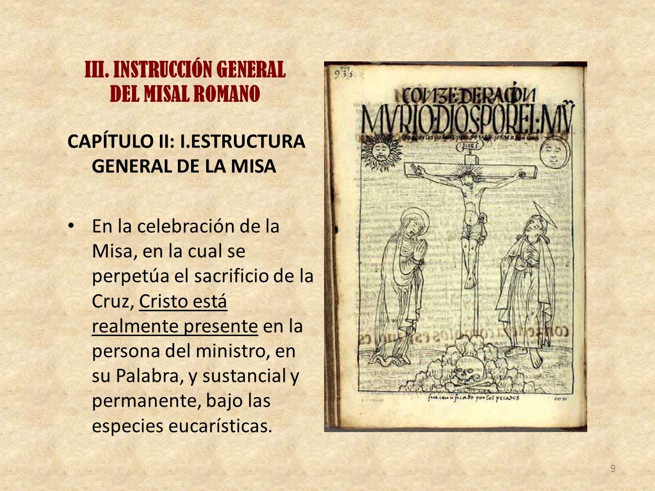III. INSTRUCCIÓN GENERAL DEL MISAL ROMANO CAPÍTULO II: I.ESTRUCTURA GENERAL DE LA MISA En la celebración de la Misa, en la cual se perpetúa el sacrifi
