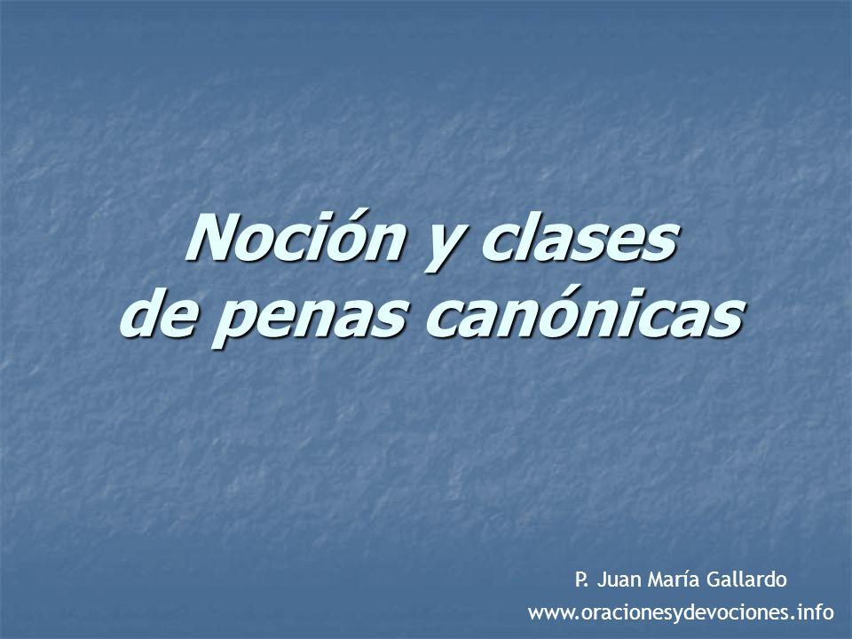 Noción y clases de penas canónicas P. Juan María Gallardo www.oracionesydevociones.info