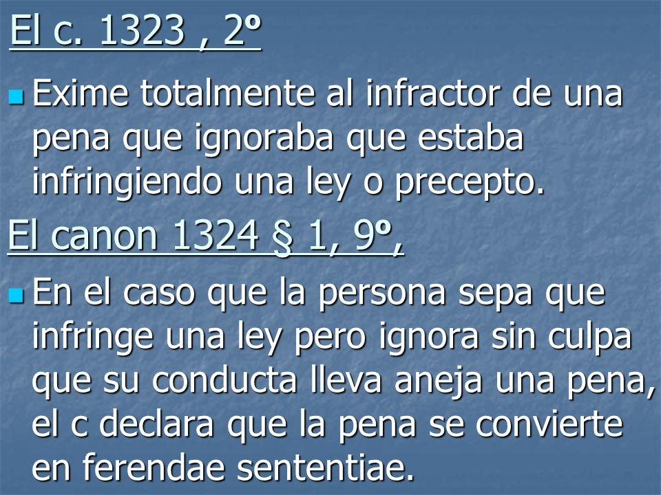 El c. 1323, 2 º Exime totalmente al infractor de una pena que ignoraba que estaba infringiendo una ley o precepto. Exime totalmente al infractor de un
